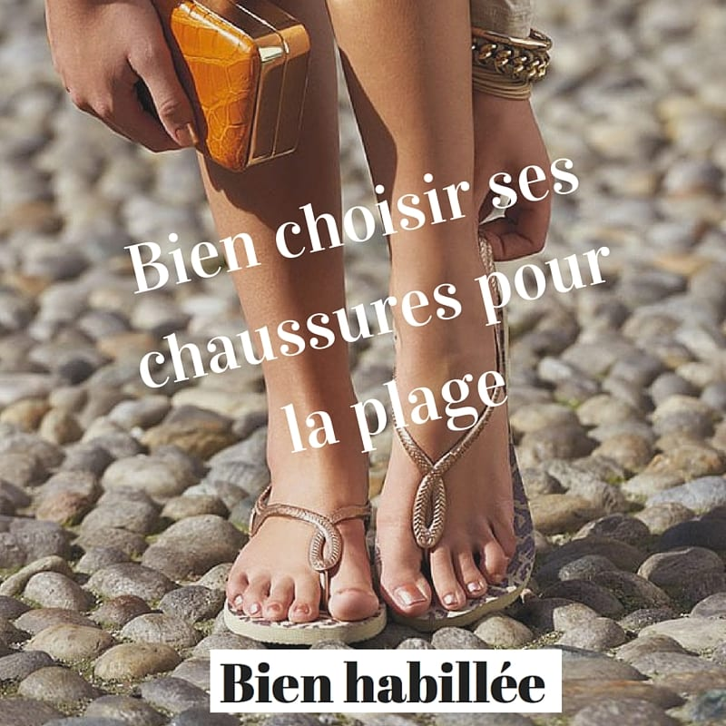 02b85201bc17 Quelles chaussures pour la plage   - Bien habillée
