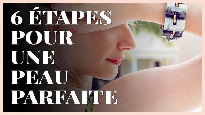 6 étapes pour une peau parfaite