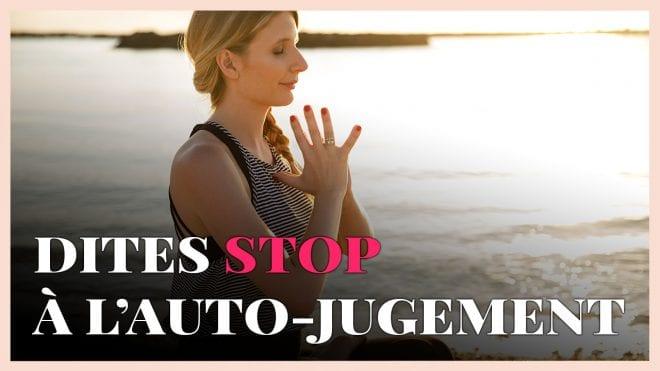 3 astuces pour arrêter de s'auto-juger